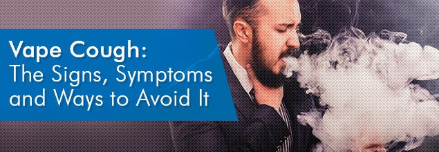 Vape Cough The Signs Symptoms and Ways to Avoid It 1